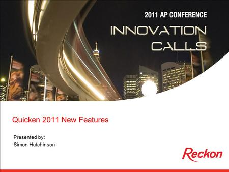 Quicken 2011 New Features Presented by: Simon Hutchinson.
