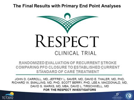 RANDOMIZED EVALUATION OF RECURRENT STROKE COMPARING PFO CLOSURE TO ESTABLISHED CURRENT STANDARD OF CARE TREATMENT JOHN D. CARROLL, MD, JEFFREY L. SAVER,