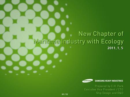 New Chapter of Maritime Industry with <strong>Ecology</strong> New Chapter of Maritime Industry with <strong>Ecology</strong> 2011. 1. 5 Prepared by C.H. Park Executive Vice President /