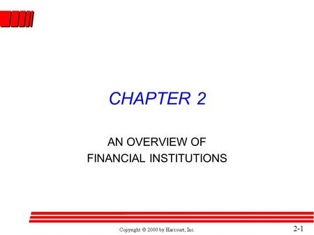 2-1 CHAPTER 2 AN OVERVIEW OF FINANCIAL INSTITUTIONS.