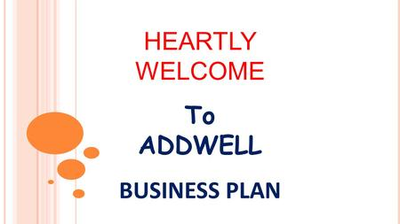 HEARTLY WELCOME To ADDWELL BUSINESS PLAN.