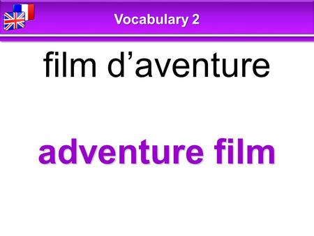 Adventure film film d'aventure Vocabulary 2. comedy comédie Vocabulary 2.