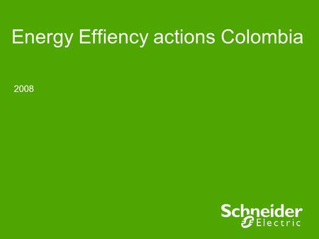 2008 Energy Effiency actions Colombia. Schneider Electric 2 Colombia - EE 2008 Contents 1.Team Formation 2.Energy Breakdown 3.Energy data and KPI's 4.Actions.