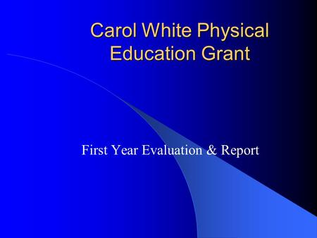 Carol White Physical Education Grant First Year Evaluation & Report.