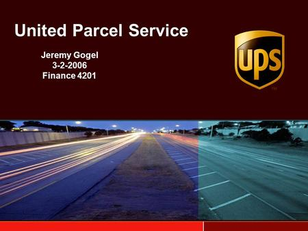 United Parcel Service Jeremy Gogel 3-2-2006 Finance 4201.