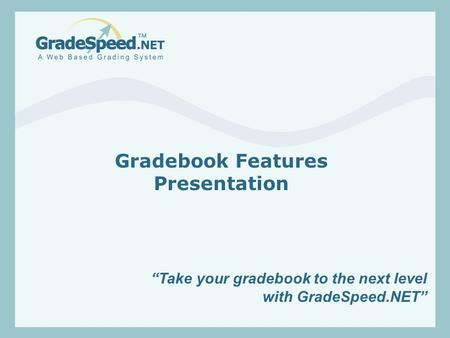"""Take your gradebook to the next level with GradeSpeed.NET"" Gradebook Features Presentation."