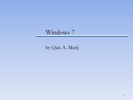 1 Windows 7 by Qais A. Marji. Windows 7 Windows 7: is an operating system released by Microsoft on Oct. 22,2009. –Windows 7 has graphical user interface.