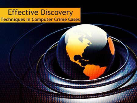 Effective Discovery Techniques In Computer Crime Cases.