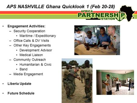 Engagement Activities: –Security Cooperation Maritime / Expeditionary –Office Calls & DV Visits –Other Key Engagements Development Advisor Medical Liaison.