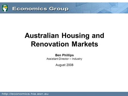 Australian Housing and Renovation Markets Ben Phillips Assistant Director – Industry August 2008.