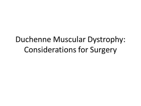 Duchenne Muscular Dystrophy: Considerations for Surgery.
