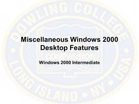 Miscellaneous Windows 2000 Desktop Features Windows 2000 Intermediate.