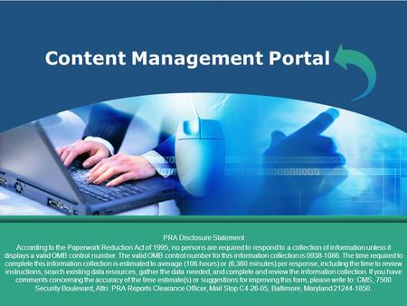 Content Management Portal PRA Disclosure Statement According to the Paperwork Reduction Act of 1995, no persons are required to respond to a collection.