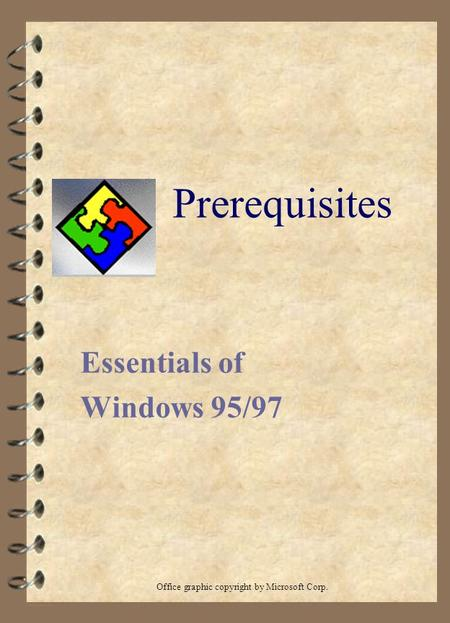 Prerequisites Essentials of Windows 95/97 Office graphic copyright by Microsoft Corp.