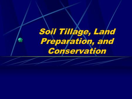 Soil Tillage, Land Preparation, and Conservation