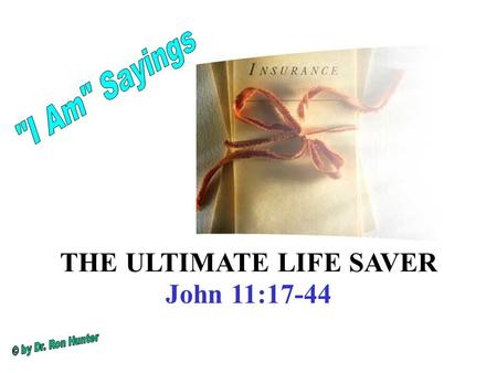THE ULTIMATE LIFE SAVER John 11:17-44. John 11:25-26 Jesus said, 'Your brother will be raised up.' Martha replied, 'I know that he will be raised up in.