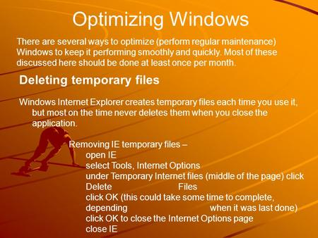 Optimizing Windows There are several ways to optimize (perform regular maintenance) Windows to keep it performing smoothly and quickly. Most of these discussed.