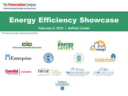 Energy Efficiency Showcase February 8, 2012 | DePaul Center This event was made possible by.