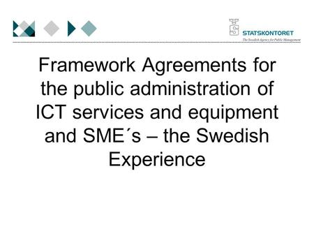 Framework Agreements for the public administration of ICT services and equipment and SME´s – the Swedish Experience.