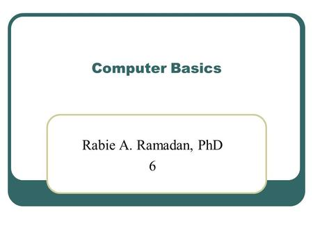 Computer Basics Rabie A. Ramadan, PhD 6. Viruses, Worms, Zombies, and others 2.