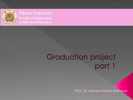 Prof. Dr. Ramdan Abdel Maksoud Pharos University Faculty of Engineering Architectural Department.