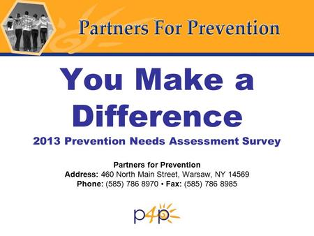 You Make a Difference 2013 Prevention Needs Assessment Survey Partners for Prevention Address: 460 North Main Street, Warsaw, NY 14569 Phone: (585) 786.