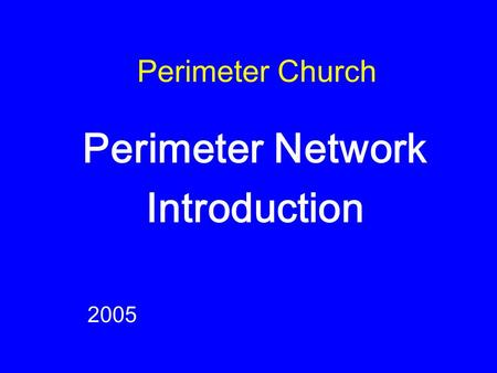 Perimeter Church Perimeter Network Introduction 2005.