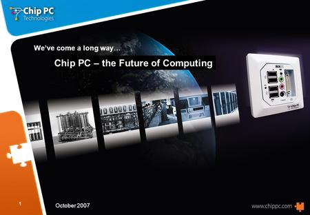 1 We've come a long way… Chip PC – the Future of Computing October 2007.