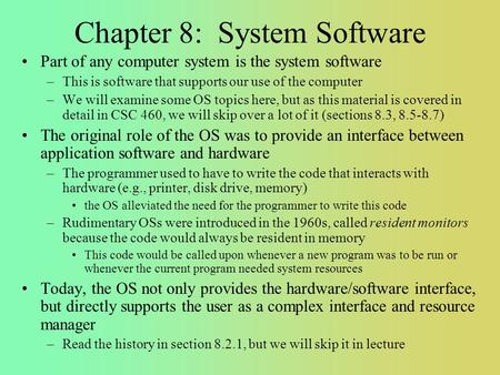 Chapter 8: System Software Part of any computer system is the system software –This is software that supports our use of the computer –We will examine.