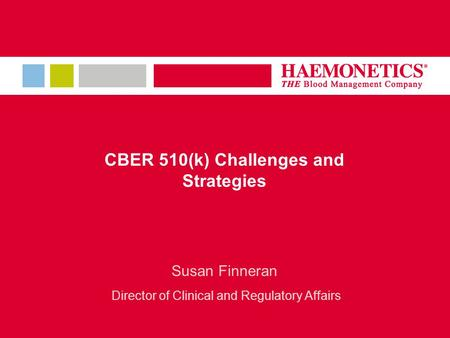CBER 510(k) Challenges and Strategies Susan Finneran Director of Clinical and Regulatory Affairs.