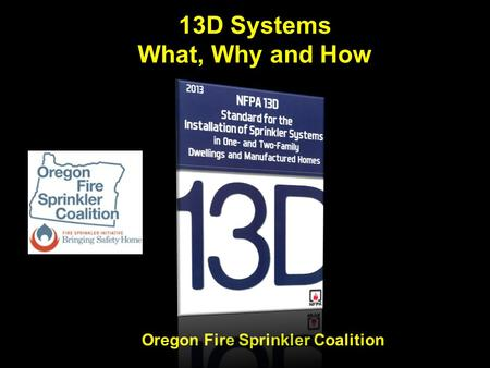 13D Systems What, Why and How Oregon Fire Sprinkler Coalition.
