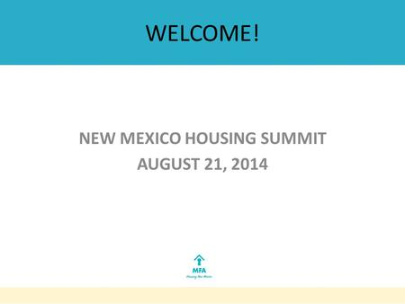 WELCOME! NEW MEXICO HOUSING SUMMIT AUGUST 21, 2014.