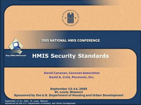 September 13-14, 2005 St. Louis, Missouri Sponsored by the U.S. Department of Housing and Urban Development HMIS Security Standards September 13-14, 2005.