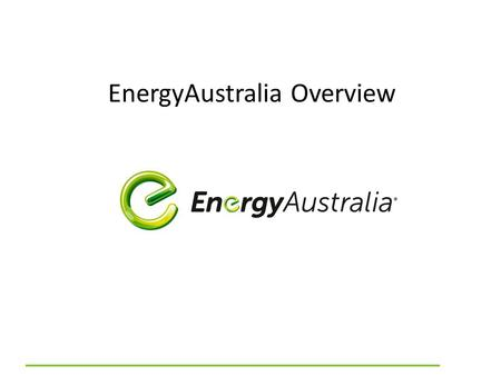 EnergyAustralia Overview. EnergyAustralia's Company Differentiators Large, stable company Tier 1 energy retailer with world class customer service and.