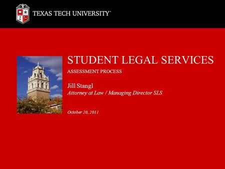 STUDENT LEGAL SERVICES ASSESSMENT PROCESS Jill Stangl Attorney at Law / Managing Director SLS October 20, 2011.