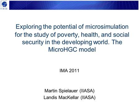 Exploring the potential of microsimulation for the study of poverty, health, and social security in the developing world. The MicroHGC model IMA 2011 Martin.