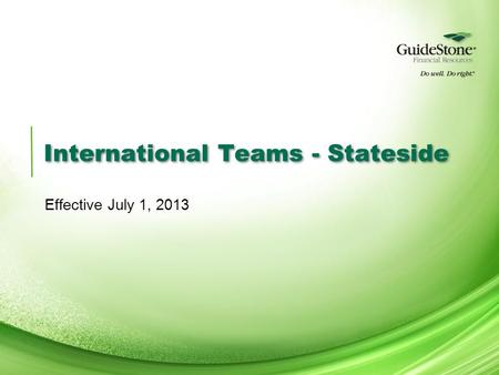 International Teams - Stateside Effective July 1, 2013.