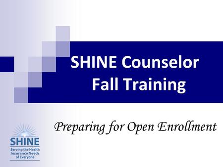 SHINE Counselor Fall Training Preparing for Open Enrollment.