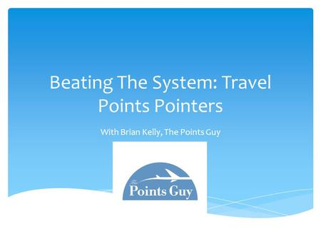 Beating The System: Travel Points Pointers With Brian Kelly, The Points Guy.