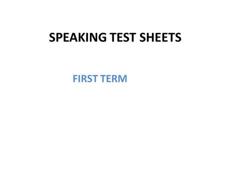 SPEAKING TEST SHEETS FIRST TERM.