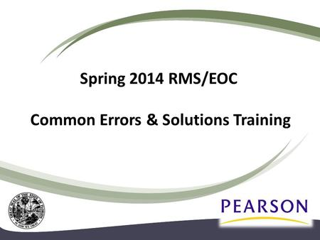 Spring 2014 RMS/EOC Common Errors & Solutions Training.