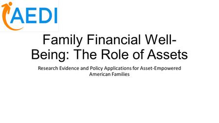 Family Financial Well- Being: The Role of Assets Research Evidence and Policy Applications for Asset-Empowered American Families.