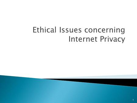 Ethical Issues concerning Internet Privacy 1.  Personal information on the Internet has become a hot commodity because it can be collected, exchanged,