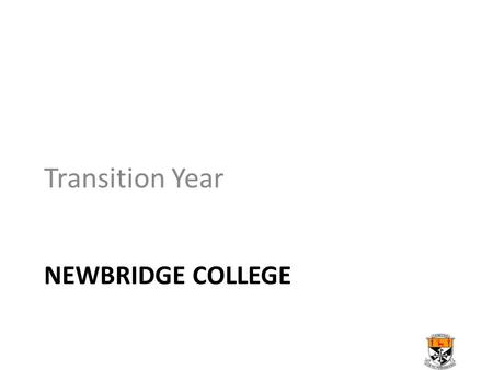 NEWBRIDGE COLLEGE Transition Year. Number of Students 2002-200322 Students 2003/200434 Students 2004/200543 Students 2005/200643 Students 2006/200758.