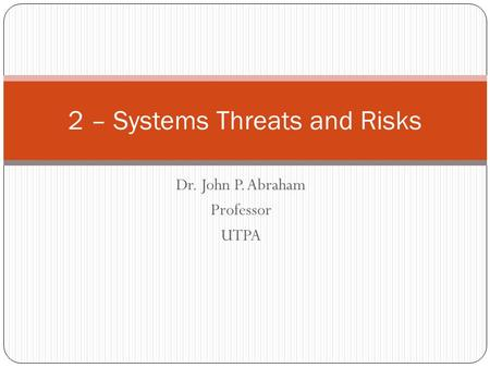Dr. John P. Abraham Professor UTPA 2 – Systems Threats and Risks.