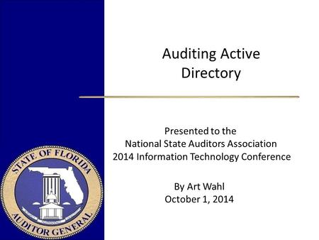Auditing Active Directory Presented to the National State Auditors Association 2014 Information Technology Conference.
