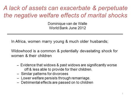 A lack of assets can exacerbate & perpetuate the negative welfare effects of marital shocks In Africa, women marry young & much older husbands; Widowhood.