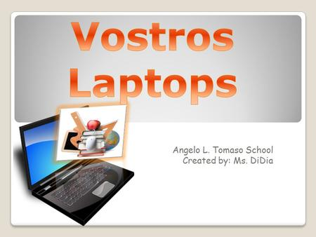 Angelo L. Tomaso School Created by: Ms. DiDia. Laptop Guidelines Don't change the screen saver Put your water bottles on the ground Don't go to a program.