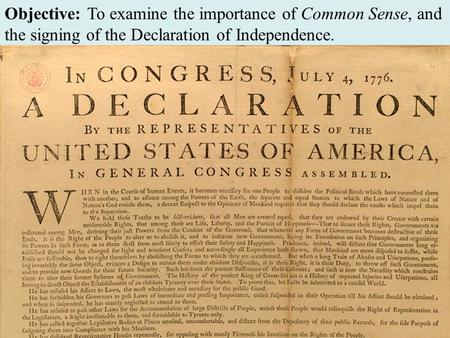 Objective: To examine the importance of Common Sense, and the signing of the Declaration of Independence.