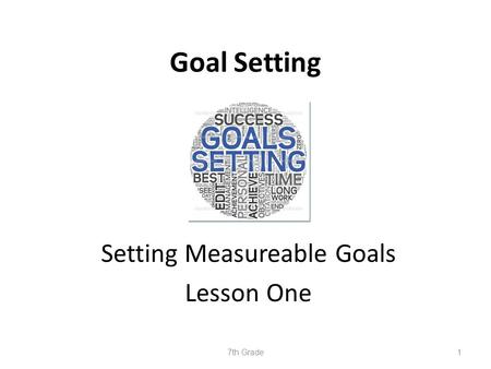 Goal Setting Setting Measureable Goals Lesson One 7th Grade1.